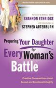 Preparing Your Daughter for Every Woman's Battle: Creative Conversations about Sexual and Emotional Integrity