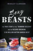 "Sexy Beasts: The True Story of the ""Diamond Geezers"" and the Record-Breaking $100 Million Hatton Garden Heist"