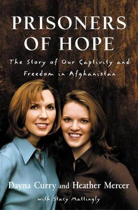 Prisoners of Hope: The Story of Our Captivity and Freedom in Afghanistan