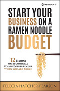 Start Your Business on a Ramen Noodle Budget: 12 Lessons on Becoming a Young Entrepreneur When You are Broke!