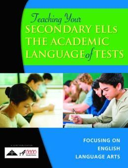 Teaching Your Secondary ELLs the Academic Language of Tests: Focusing on English Language Arts