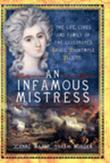 An Infamous Mistress: The Life, Loves and Family of the Celebrated Grace Dalrymple Elliot