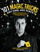 101 Magic Tricks: Any Time. Any Place. - Step by step instructions to engage, challenge, and entertain At Home, In the Street, At School, In the Offic