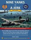 NINE YANKS AND A JERK: The incredible saga of one of the most legendary planes in the U.S. 8th Air Force flown by Major James M. Stewart and the aircr
