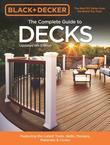 Black & Decker The Complete Guide to Decks 6th edition: Featuring the latest tools, skills, designs, materials & codes