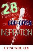 28 Grams of God-Given Inspiration