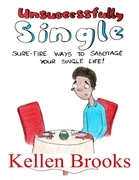 Unsuccessfully Single: Sure Fire Ways to Sabotage Your Single Life