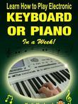 Learn How to Play Electronic Keyboard or Piano In a Week!