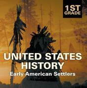 1st Grade United States History: Early American Settlers: First Grade Books