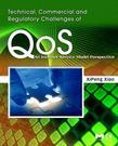Technical, Commercial and Regulatory Challenges of Qos: An Internet Service Model Perspective