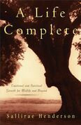 A Life Complete: Emotional and Spiritual Growth for Midlife and Beyond