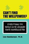 Can't Find the Will Power? Everything You Should Have Learned Since Kindergarten