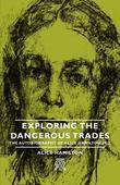 Exploring the Dangerous Trades - The Autobiography of Alice Hamilton, M.D.