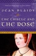 The Thistle and the Rose: The Story of Margaret, Princess of England, Queen of Scotland