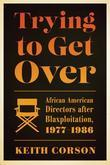 Trying to Get Over: African American Directors after Blaxploitation, 1977-1986