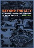 Beyond the City: Resource Extraction Urbanism in South America