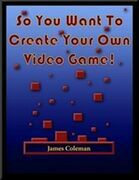 So You Want to Create Your Own Video Game: Part 1