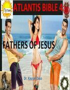 Atlantis Bible 4: Fathers of Jesus