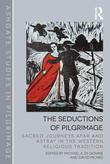 The Seductions of Pilgrimage: Sacred Journeys Afar and Astray in the Western Religious Tradition