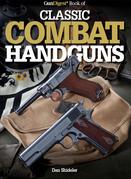 Gun Digest Book of Classic Combat Handguns