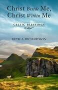 Christ Beside Me, Christ Within Me: Celtic Blessings
