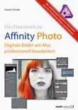 Affinity Photo - Bilder professionell bearbeiten am Mac / das Praxisbuch