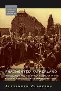 Fragmented Fatherland: Immigration and Cold War Conflict in the Federal Republic of Germany, 1945-1980