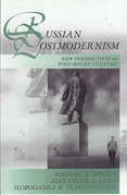Russian Postmodernism: New Perspectives on Post-Soviet Culture