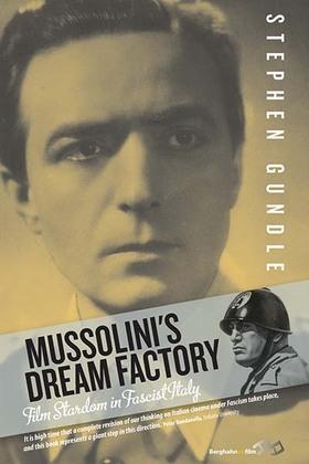 Mussolini's Dream Factory: Film Stardom in Fascist Italy