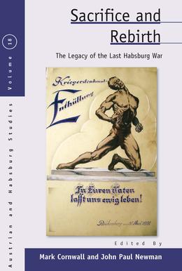 Sacrifice and Rebirth: The Legacy of the Last Habsburg War
