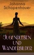 Johanna Schopenhauer: Jugendleben und Wanderbilder (Vollständige Ausgabe: Band 1&2)