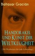 Handorakel und Kunst der Weltklugheit (300 Weisheiten für jede Lebenslage) - Vollständige deutsche Ausgabe