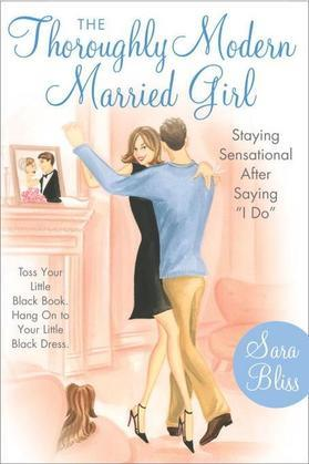 The Thoroughly Modern Married Girl: Staying Sensational After Saying I Do