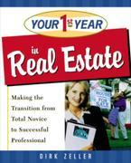 Your First Year in Real Estate: Making the Transition from Total Novice to Successful Professional