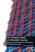The Changing Image of Affordable Housing: Design, Gentrification and Community in Canada and Europe