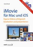 iMovie für OS X und iOS - eigene Videos erfolgreich bearbeiten und präsentieren / mit Tipps zu iTunes & Apple TV