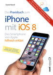Praxisbuch zum iPhone mit iOS 8 / Das Smartphone von Apple hilfreich erklärt