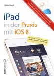 Praxisbuch zu iPad mit iOS 8 - inklusive Infos zu iCloud, OS X Yosemite und Windows