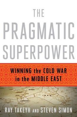The Pragmatic Superpower: Winning the Cold War in the Middle East