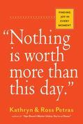 """Nothing Is Worth More Than This Day."": Finding Joy in Every Moment"