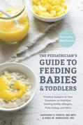 a The Pediatrician's Guide to Feeding Babies and Toddlers: Practical Answers To Your Questions on Nutrition, Starting Solids, Allergies, Picky Eating