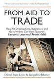 From Aid to Trade: How Aid Organizations, Businesses, and Governments Can Work Together: Lessons Learned from Haiti