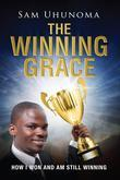 The Winning Grace: How I Won and Am Still Winning