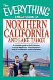 The Everything Family Guide to Northern California and Lake Tahoe: A Complete Guide to San Francisco, Yosemite, Monterey, and Lake Tahoe - And All the