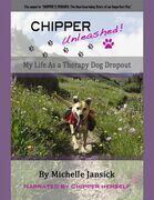 Chipper Unleashed!  My Life As a Therapy Dog Dropout