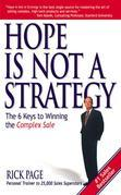 Hope Is Not a Strategy: The 6 Keys to Winning the Complex Sale: The 6 Keys to Winning the Complex Sale