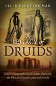 A Legacy of Druids: Conversations With Druid Leaders Of Britain, The USA And Canada, Past And Present
