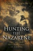 Hunting the Nazarene: The Second Resurrection of Christ