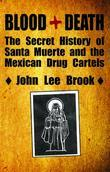Blood+Death: The Secret History of Santa Muerte and the Mexican Drug Cartels