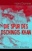 Die Spur des Dschingis-Khan (Science-Fiction Klassiker) - Vollständige Ausgabe